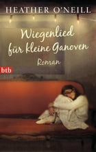 Wiegenlied für kleine Ganoven: Roman by Heather O'Neill