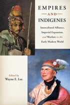 Empires and Indigenes: Intercultural Alliance, Imperial Expansion, and Warfare in the Early Modern…