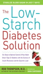 The Low-Starch Diabetes Solution: Six Steps to Optimal Control of Your Adult-Onset (Type 2) Diabetes: Six Steps to Optimal Control of Your Adult-Onset by Rob Thompson