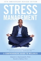 Stress Management: A Comprehensive Guide to Wellness by Edward A. Charlesworth, PhD