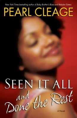Book Seen It All and Done the Rest: A Novel by Pearl Cleage