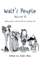 Walt's People – Volume 11: Talking Disney with the Artists who Knew Him by Didier Ghez