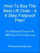 How To Buy The Best Lift Chair - A 6 Step Failproof Plan! by Editorial Team Of MPowerUniversity.com