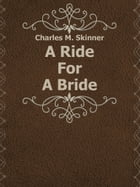 A Ride For A Bride by Charles M. Skinner