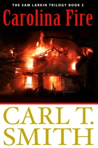 Carolina Fire: The Sam Larkin Trilogy Book 3