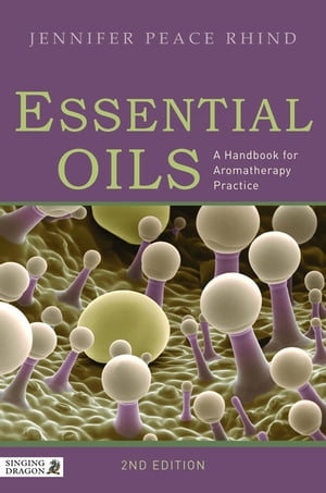 Essential Oils A Handbook for Aromatherapy Practice Second Edition