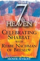 Seventh Heaven: Celebrating Shabbat with Rebbe Nachman of Breslov by Moshe Mykoff