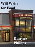 Will Write for Food by Dwayne Phillips