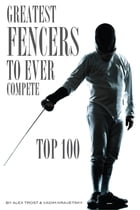 Greatest Fencers to Ever Compete: Top 100 by alex trostanetskiy