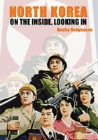 North Korea: On the Inside, Looking In by Dualta Roughneen