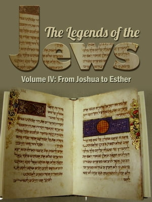 The Legends Of The Jews Volume IV: From Joshua To Esther