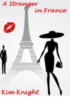 A Stranger in France: Romantic Suspense by Kim Knight