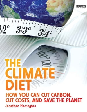 """The Climate Diet """"How You Can Cut Carbon, Cut Costs, and Save the Planet"""""""