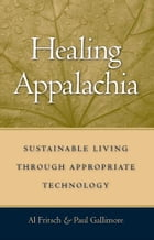 Healing Appalachia: Sustainable Living through Appropriate Technology by Al Fritsch