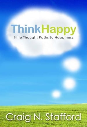 ThinkHappy: Nine Thought Paths to Happiness by Craig N. Stafford