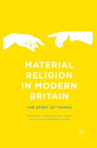 Material Religion in Modern Britain: The Spirit of Things
