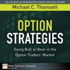 Option Strategies: Going Bull or Bear in the Option Traders' Market by Michael C. Thomsett