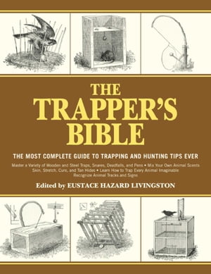 The Trapper's Bible: The Most Complete Guide on Trapping and Hunting Tips Ever by Eustace Hazard Livingston