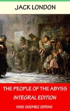The People of the Abyss (Annotated) , With detailed Biography: Integral Edition by Jack London