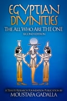 Egyptian Divinities: The All Who Are the One by Moustafa Gadalla