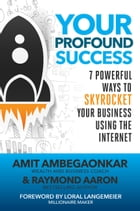 Your Profound Success: 7 Profound Ways to Skyrocket Your Business Using the Internet