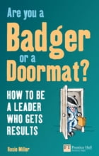 Are you a Badger or a Doormat?: How to be a Leader who gets Results by Rosie Miller