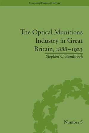 The Optical Munitions Industry in Great Britain,  1888?1923