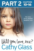 Will You Love Me?: The story of my adopted daughter Lucy: Part 2 of 3 by Cathy Glass