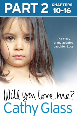 Book Will You Love Me?: The story of my adopted daughter Lucy: Part 2 of 3 by Cathy Glass