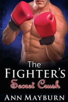 The Fighter's Secret Crush by Ann Mayburn