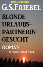 Blonde Urlaubspartnerin gesucht: Redlight Street #61 by G. S. Friebel