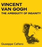 Vincent Van Gogh, the Ambiguity of Insanity by Giuseppe Cafiero