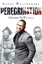 Peregrination: A Journey To Wellness by Sonny Weathersby