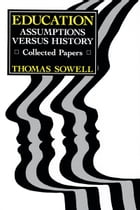Education: Assumptions versus History: Collected Papers by Thomas Sowell