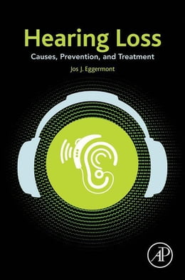 Book Hearing Loss: Causes, Prevention, and Treatment by Jos J. Eggermont