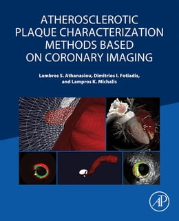 Book Atherosclerotic Plaque Characterization Methods Based on Coronary Imaging by Lambros S Athanasiou