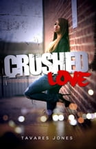 Crushed Love by Tavares Jones