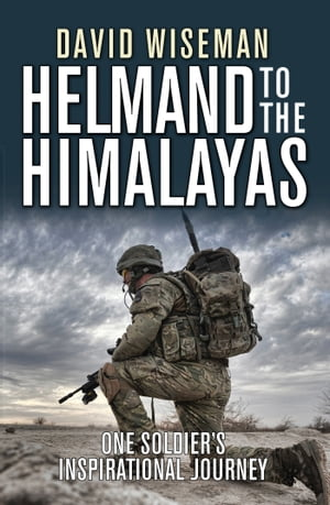 Helmand to the Himalayas One Soldier?s Inspirational Journey
