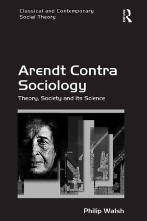 Arendt Contra Sociology Theory,  Society and its Science