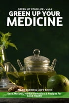 GREEN UP YOUR MEDICINE: Easy Natural & Herbal Remedies & Recipes for Good Health: Green up your Life, #4 by Pilar Bueno