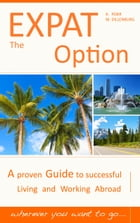 The Expat Option - Living Abroad: A proven Guide to successful Living and Working Abroad - wherever you want to go... by Reinhard Porr