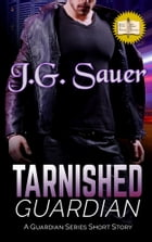 Tarnished Guardian: A Guardian Series Short Story by J. G. Sauer