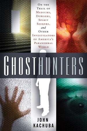 Ghosthunters: On the Trail of Mediums, Dowsers, Spirit Seekers, and Other Investigators of America's Paranormal World