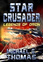 Star Crusader: Legends of Orion by Michael G. Thomas