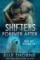 Shifters Forever After The Boxed Set Books 1 - 6: Shifters Forever Worlds by Elle Thorne