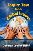 Inspire Your Inner Global Leader: True Stories for New Leaders