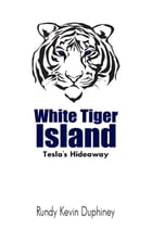 White Tiger Island: Tesla's Hideaway by Rundy Kevin Duphiney