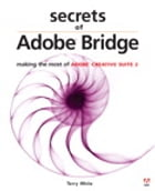 Secrets of Adobe Bridge: Making the Most of Adobe Creative Suite 2 by Terry White