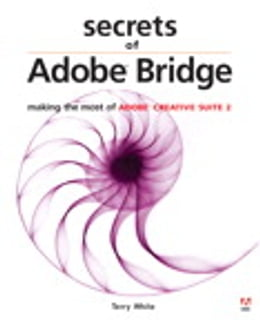 Book Secrets of Adobe Bridge: Making the Most of Adobe Creative Suite 2 by Terry White