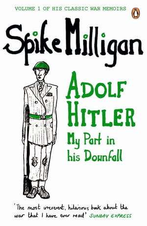 Adolf Hitler My Part in his Downfall